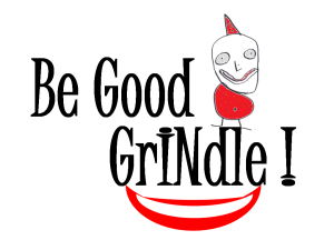 Be Good Grindle!
